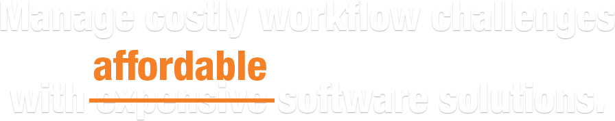 Manage costly workflow challenges with affordable software solutions